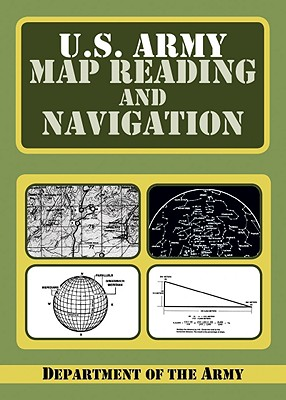 The U.S. Army Guide to Map Reading and Land Navigation By Department of the Army (COR)